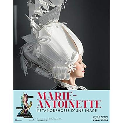 Marie-Antoinette - Métamorphoses d'une image