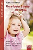 Unser letzter Sommer mit Sophie: Über das viel zu kurze Leben meiner Tochter