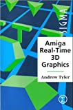 Amiga Real-time 3D Graphics: Build Your Own Virtual Reality