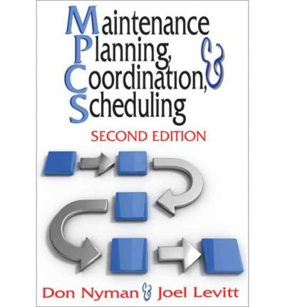 [(Maintenance Planning, Coordination and Scheduling)] [ By (author) Don Nyman, By (author) Joel Levitt ] [July, 2010]