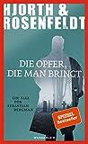 Die Opfer, die man bringt (Ein Fall für Sebastian Bergman, Band 6) - Michael Hjorth, Hans Rosenfeldt