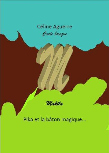 Pika et le bâton magique: Conte basque - Makila