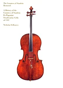 Countess Of Stanlein Restored: A History of the Paganini Stradivarius Cello of 1707