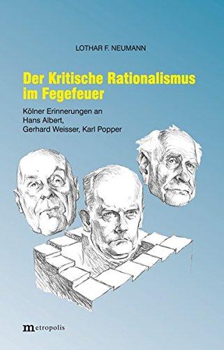 Der Kritische Rationalismus im Fegefeuer: Kölner Erinnerungen an Begegnungen mit Hans Albert, Gerhard Weisser, Karl Popper