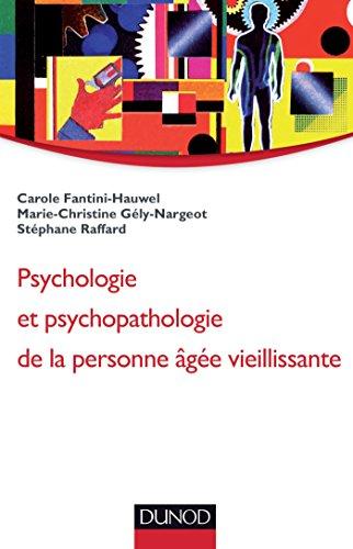 Psychologie et psychopathologie de la personne âgée vieillissante par Carole Fantini-Hauwel, Marie-Christine Gély-Nargeot, Stéphane Raffard