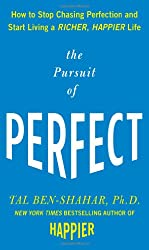 (Pursuit of Perfect: How to Stop Chasing Perfection and Start Living a Richer, Happier Life) By Tal Ben-Shahar (Author) Hardcover on (Apr , 2009)