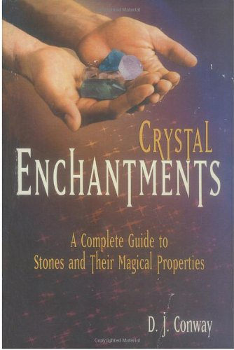 Crystal Enchantments: A Complete Guide to Stones & Their Magical Properties (Crystals and New Age)
