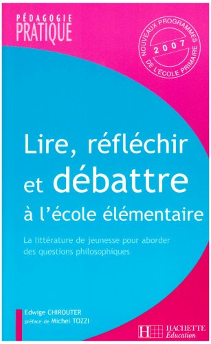 Lire, rflchir et dbattre  l'cole : La littrature de jeunesse pour aborder des questions philosophiques