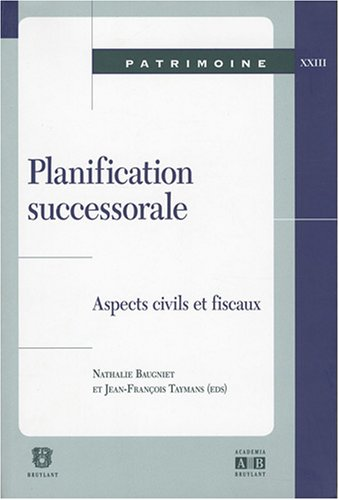 Planification successorale : Aspects civils et fiscaux : actes de la journe d'tude du 20 avril 2007