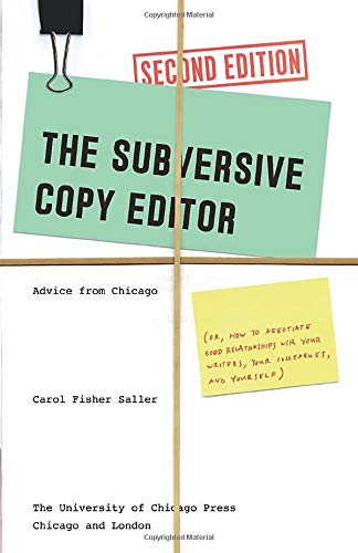 Subversive Copy Editor, 2e - Advice from Chicago (or, How to Negotiate Good Relationships with Your Writers, Your Colleagues, and Yourself) (Chicago Guides to Writing, Editing, and Publishing)