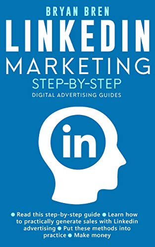 Linkedin Marketing Step-By-Step: The Guide To Linkedin Advertising That Will Teach You How To Sell Anything Through Linkedin - Learn How To Develop A Strategy And Grow Your Business (English Edition) Handy Portal