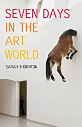 Seven Days in the Art World by Sarah Thornton (2009-09-07)