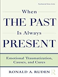 When the Past Is Always Present: Emotional Traumatization, Causes, and Cures