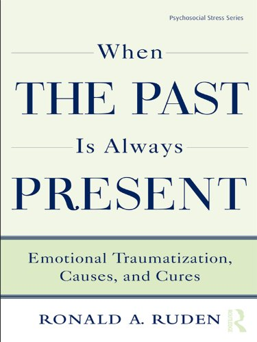 When the Past Is Always Present: Emotional Traumatization, Causes, and Cures (Psychosocial Stress Series Book 37) (English Edition)