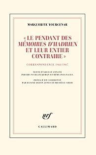 D'Hadrien à Zénon, IV:«Le pendant des 'Mémoires d'Hadrien' et leur entier contraire»: Correspondance 1964-1967 par Marguerite Yourcenar