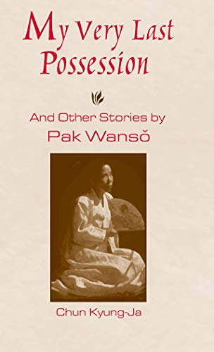 My Very Last Possession and Other Stories: And Other Stories by Pak Wanso (English Edition)