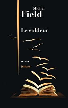 Le Soldeur par [FIELD, Michel]