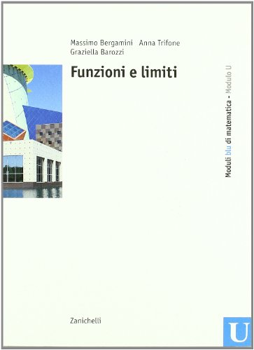Moduli blu di matematica. Modulo U: Funzioni e limiti. Per le Scuole superiori