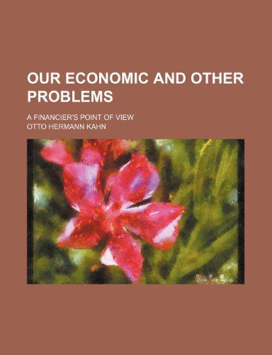 Our Economic and Other Problems; A Financier's Point of View
