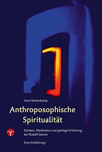 Anthroposophische Spiritualität: Denken, Meditation und geistige Erfahrung bei Rudolf Steiner. Eine Einführung.