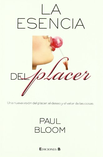 LA ESENCIA DEL PLACER (No ficción) por Paul Bloom