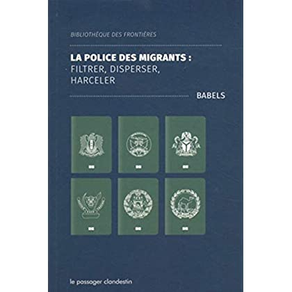La police des migrants : filtrer, disperser, harceler