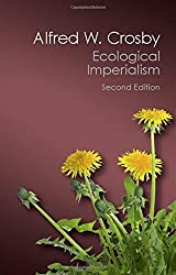 Ecological Imperialism: The Biological Expansion of Europe, 900-1900 (Canto Classics) by Alfred W. Crosby (2015-10-06)