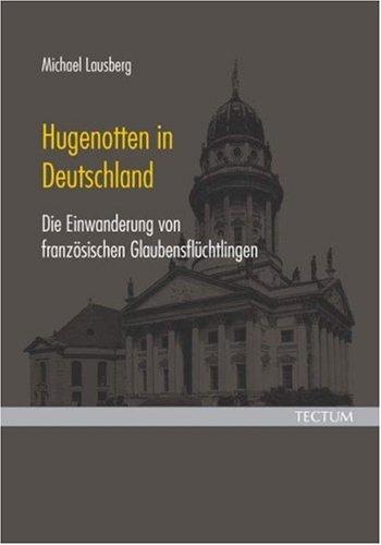 Hugenotten in Deutschland. Die Einwanderung von französischen Glaubensflüchtlingen