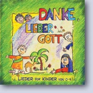 Danke, lieber Gott - Lieder für Kinder von 0-4