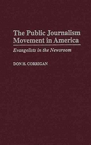 [(The Public Journalism Movement in America : Evangelists in the Newsroom)] [By (author) Don H. Corrigan] published on (September, 1999)