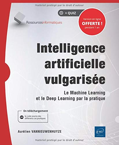 Intelligence artificielle vulgarisée - Le Machine Learning et le Deep Learning par la pratique