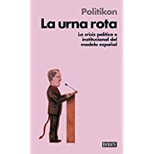 La urna rota / The broken urn: La crisis pol¨ªtica e institucional del modelo espa?ol / The Political and Institutional Crisis of the Spanish Model by Jorge Galindo (2014-10-08)