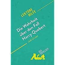 Die Wahrheit über den Fall Harry Quebert von Joël Dicker (Lektürehilfe): Detaillierte Zusammenfassung, Personenanalyse und Interpretation (German Edition)