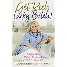 Get Rich, Lucky Bitch!: Release Your Money Blocks and Live a First-Class Life