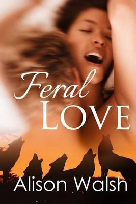 [(Feral Love : Paranormal Alpha Werewolf Shifter Romance)] [By (author) Alison Walsh] published on (January, 2014)