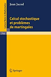 Calcul Stochastique et Problèmes de Martingales (Lecture Notes in Mathematics)
