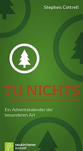 Tu nichts... Weihnachten kommt von alleine!: Ein Adventskalender der besonderen Art