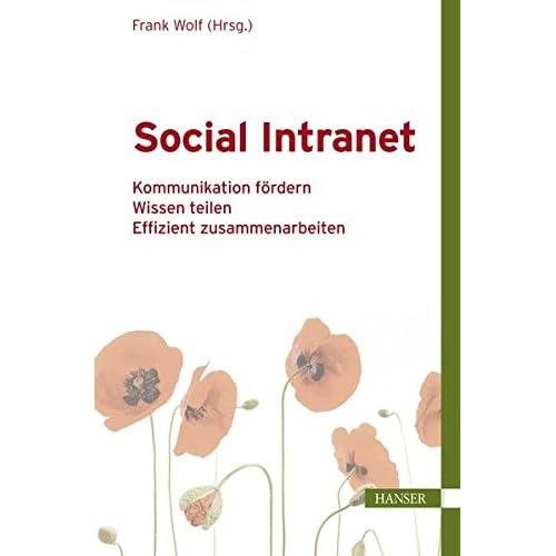 Social Intranet: Kommunikation fördern - Wissen teilen - Effizient zusammenarbeiten