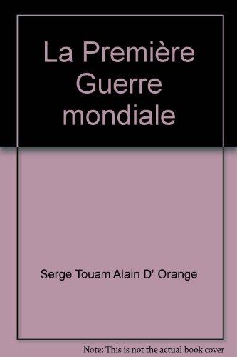 La Première Guerre mondiale par Serge Touam, Alain d' Orange