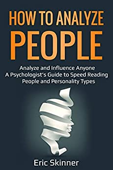 How to Analyze People: Analyze and Influence Anyone – A Psychologist's Guide to Speed Reading People and Personality Types (Emotional Intelligence 2.0  Book 2) (English Edition) par [Skinner, Eric]