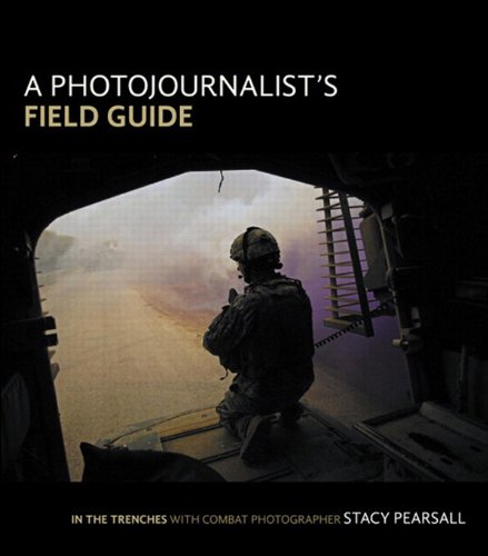 A Photojournalist's Field Guide: In the trenches with combat photographer Stacy Pearsall (English Edition)