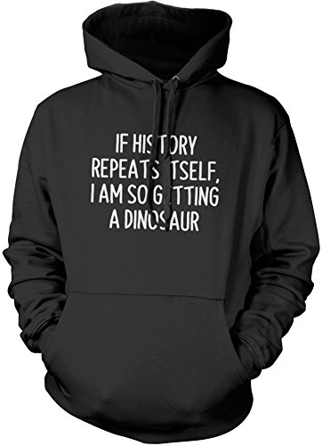 If History Repeats Itself, I am So Getting a Dinosaur Hoody - Funny Hipster Fashion Hoodie