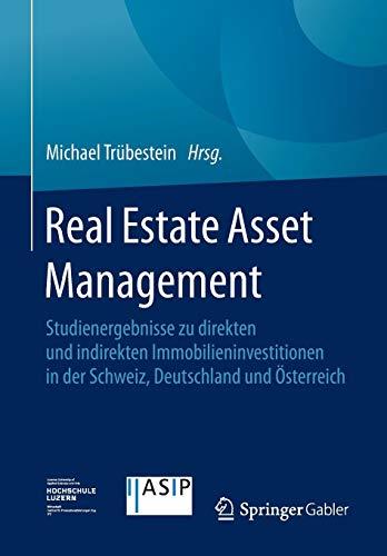 Real Estate Asset Management: Studienergebnisse zu direkten und indirekten Immobilieninvestitionen in der Schweiz, Deutschland und Österreich