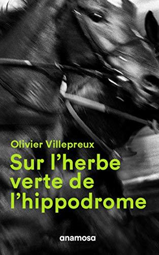 Sur l'herbe verte de l'hippodrome par Olivier Villepreux
