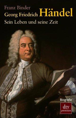 Georg Friedrich Händel: Sein Leben und seine Zeit