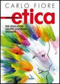 Appunti di etica. Per educatori, gruppi giovanili, giovani