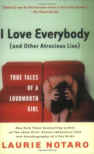 i-love-everybodyand-other-atrocious-lies-true-tales-of-a-loudmouth-girl-by-laurie-notaro-30-jun-2004