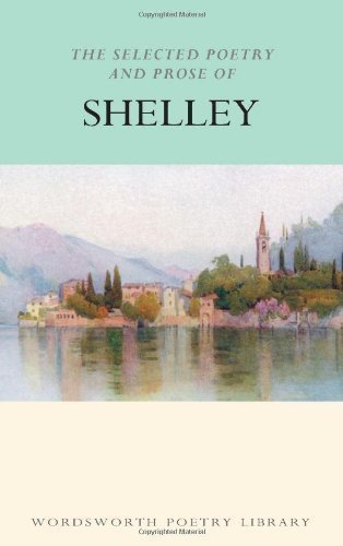 The Selected Poetry and Prose of Shelley (Wordsworth Poetry) (Wordsworth Poetry Library) of Percy Bysshe Shelley New Edition on 28 April 1994