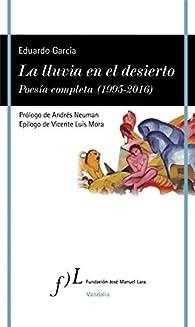 La lluvia en el desierto. Poesía completa par Eduardo García