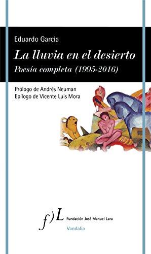 La lluvia en el desierto. Poesía completa  (1995-2016) por Eduardo García
